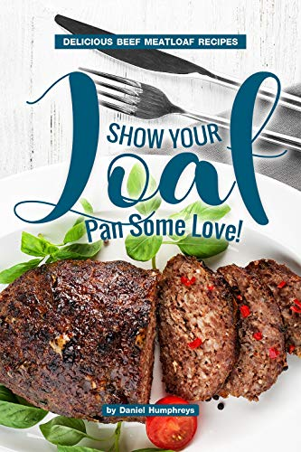 Show Your Loaf Pan Some Love!: Delicious Beef Meatloaf