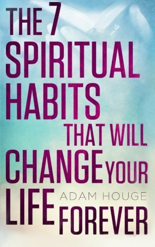The 7 Spiritual Habits That Will Change Your Life Forever by Adam Houge (2014-07-06)