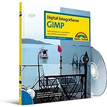 GIMP: Fotos korrigieren, retuschieren und raffiniert präsentieren (Digital fotografieren)