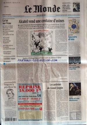 MONDE (LE) [No 17549] du 28/06/2001 - LA LOI SUR L'EAU - ALCATEL VEND UNE CENTAINE D'USINES - SUPPLEMENT - SAVOIRS D'ETE - TCHETCHENIE - TOUJOURS DES MASSACRES - SANDRA ET RICHARD JONES VONT FAIRE LA FETE AU CHATEAU D'ALFRED PAR MATHILDE MATHIEU - SERVICE MILITAIRE - LES CONSCRITS, C'EST FINI - VOYAGE AVEC LA PETITE-FILLE DE TITO - SVETLANA BROZ - LES ARDOISES DE LIONEL JOSPIN PAR JEAN-MICHEL BEZAT - CONCERT - MILLE ET UNE MADONNA.