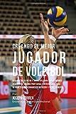 Creando el Mejor Jugador de Voleibol: Descubre los secretos y trucos utilizados por los mejores jugadores de voleibol profesional y entrenadores, para nutricion y fortaleza Mental