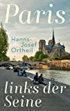 Paris, links der Seine - Hanns-Josef Ortheil