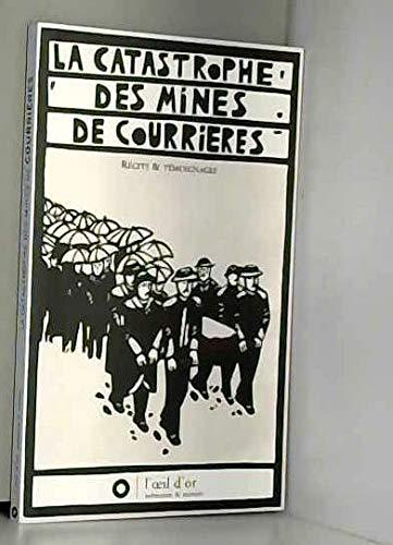 La catastrophe des mines de Courrières : Récits et témoignages