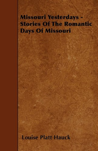 Missouri Yesterdays - Stories Of The Romantic Days Of Missouri