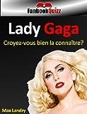 Lady Gaga: Croyez-vous bien la connaître ? (Fanbook Quizz)...