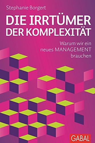 Die Irrtümer der Komplexität: Warum wir ein neues Management brauchen von Stephanie Borgert (Illustriert, 30. September 2015) Gebundene Ausgabe