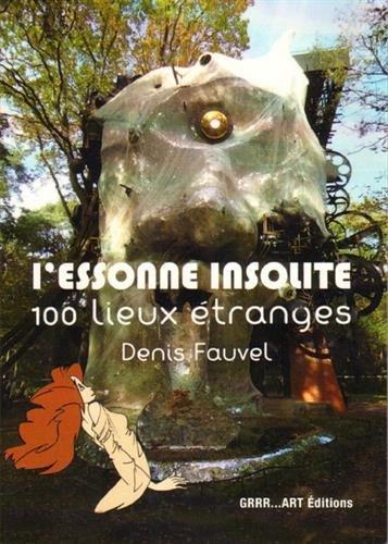L'Essonne insolite : 100 lieux étranges par Denis Fauvel