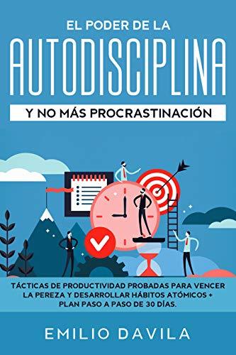 El poder de la autodisciplina y no más procrastinación: Tácticas ...