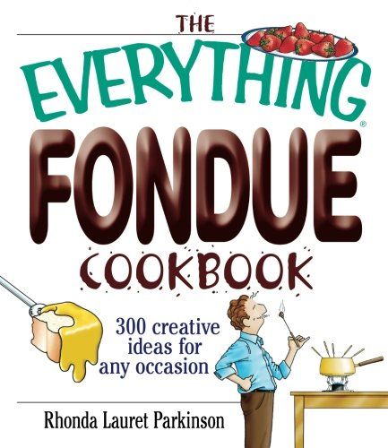 The Everything Fondue Cookbook: 300 Creative Ideas For Any Occasion - Fondue Dip-sauce