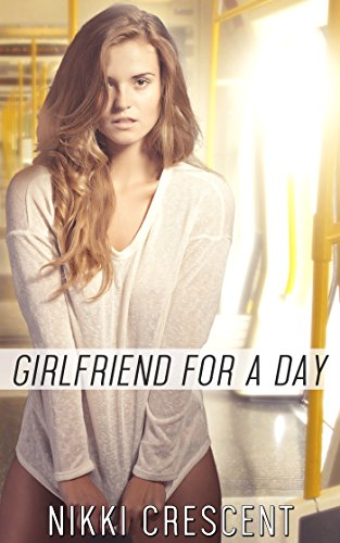 GIRLFRIEND FOR A DAY (Crossdressing, Reluctant Feminization, First Time) (English Edition)