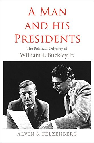 A Man and His Presidents: The Political Odyssey of William F. Buckley Jr. (English Edition)