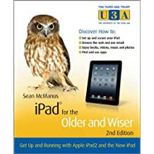 iPad for the Older and Wiser: Get Up and Running with Apple iPad2 and the New iPad (The Third Age Trust/Older & Wiser)