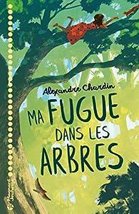 Ma fugue dans les arbres par Alexandre Chardin