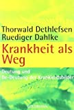 Krankheit als Weg: Deutung und Be-Deutung der Krankheitsbilder von Dethlefsen, Thorwald (1998) Taschenbuch