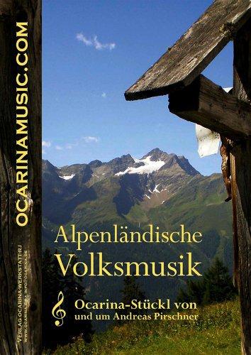 Alpenländische Volksmusik Band I: Ocarina-Stückl von und um Andreas Pirschner