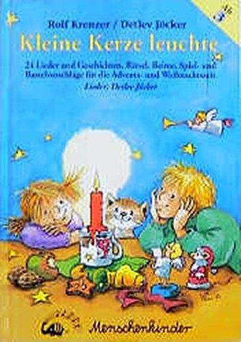 Kleine Kerze, leuchte. Ein Wegbegleiter durch die Advents- und Weihnachtszeit: Kleine Kerze leuchte. 24 Lieder und Geschichten, Rätsel, Reime, Spiel- ... für die Advents- und Weihnachtszeit