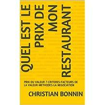 QUEL EST LE PRIX DE MON RESTAURANT : PRIX OU VALEUR ?-CRITERES-FACTEURS DE LA VALEUR-METHODES-LA NEGOCIATION (French Edition)