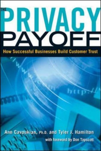 Privacy Payoff: How Successful Businesses Build Customer Trust by Ph.D. Ann Cavoukian (2002-08-01)