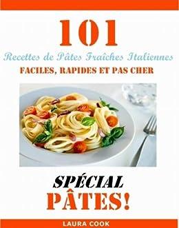 101 Recettes de Pâtes Fraiches Italiennes, Faciles, Rapides et Pas Cher Spécial Pâtes par [Cook, Laura]