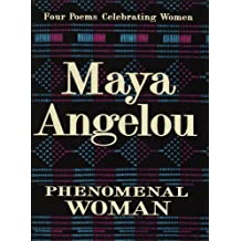 Phenomenal Woman: Four Poems Celebrating Women