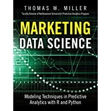 Marketing Data Science: Modeling Techniques in Predictive Analytics with R and Python (FT Press Analytics) by Thomas W. Miller (2015-05-22)