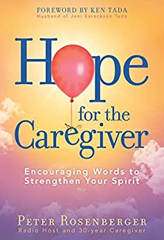 Hope for the Caregiver: Encouraging Words to Strengthen Your Spirit by [Rosenberger, Peter]