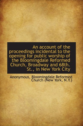 an-account-of-the-proceedings-incidental-to-the-opening-for-public-worship-of-the-bloomingdale-refor