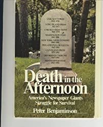 Death in the Afternoon: America's Newspaper Giants Struggle for Survival by Peter Benjaminson (1984-10-03)