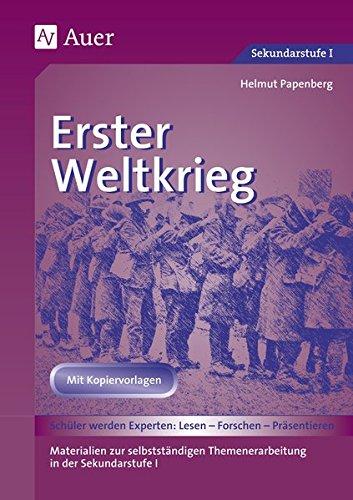 Erster Weltkrieg: Materialien zur selbstständigen Themenerarbeitung in der Sekundarstufe I (5. bis 10. Klasse) (Geschichte: Lesen-Forschen-Präsentieren)