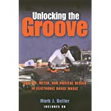 Unlocking the Groove: Rhythm, Meter, and Musical Design in Electronic Dance Music [With CD] (Profiles in Popular Music)