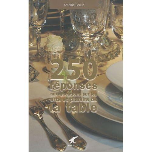 250 réponses à vos questions sur les arts et plaisirs de la table