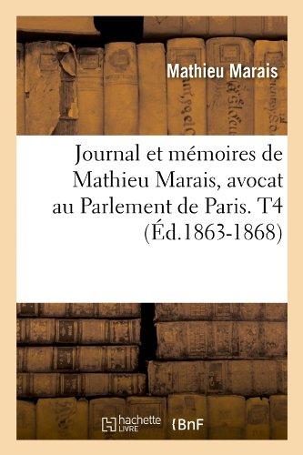 Journal Et Memoires de Mathieu Marais, Avocat Au Parlement de Paris. T4 (Ed.1863-1868) (Litterature)