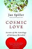 Cosmic Love: Secrets of the Astrology of Intimacy Revealed by Jan Spiller (2007-12-26) - Jan Spiller
