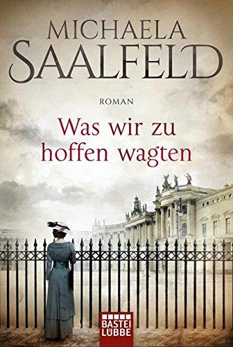 Saalfeld, Michaela: Was wir zu hoffen wagten
