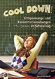 Cool down!: Entspannungs- und Konzentrationsübungen im Schulalltag