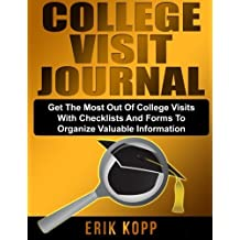 College Visit Journal: Checklists and Forms to Organize Valuable Information and Help Get the Most Out of College Visits by Erik Kopp (2014-06-25)