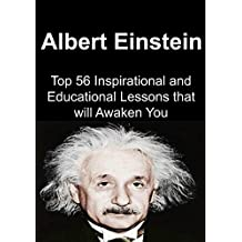 Albert Einstein:  Top 56 Inspirational and Educational Lessons that will Awaken You: (Albert Einstein, Science and Medicine, Philosophy, Albert Estein quotes) (English Edition)