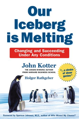 Our Iceberg is Melting: Changing and Succeeding Under Any Circumstances: Changing and Succeeding Under Any Conditions