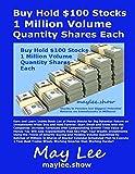 Buy Hold $100 Stocks 1 Million Volume Quantity Shares Each