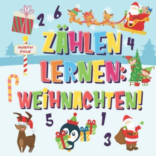 Zählen lernen: Weihnachten!: Kannst du den Weihnachtsmann, das Rentier und den Schneemann finden und zählen? | Spaßvolle Winter Weihnachten Zählbuch ... Bilderbuch (Zählen Buch für Kinder, Band 2)
