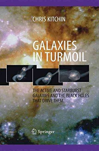 [(Galaxies in Turmoil : The Active and Starburst Galaxies and the Black Holes That Drive Them)] [By (author) C. R. Kitchin] published on (September, 2014)