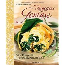 Vergessene Gemüse: Feine Rezepte für Pastinake, Portulak und mehr