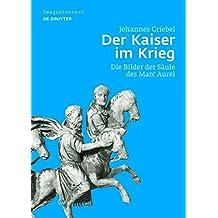 Der Kaiser im Krieg: Die Bilder der Säule des Marc Aurel (Image & Context, Band 11)