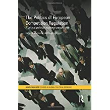 The Politics of European Competition Regulation (RIPE Series in Global Political Economy (Hardcover))