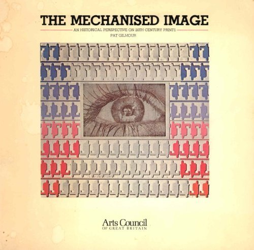 The mechanised image: An historical perspective on 20th century prints par Pat Gilmour