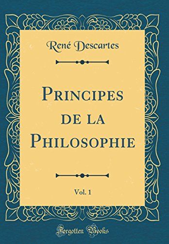 Principes de la Philosophie, Vol. 1 (Classic Reprint)