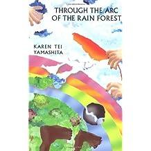 Through the Arc of the Rain Forest by Karen Tei Yamashita (1990-07-01)