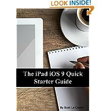 The iPad iOS 9 Quick Starter Guide: (For iPad 2, 3 or 4, iPad Air, iPad Mini 1, 2, 3, 4 with iOS 9)
