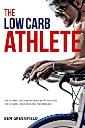 The Low-Carb Athlete: The Official Low-Carbohydrate Nutrition Guide for Endurance and Performance by Ben Greenfield (2015-09-19)