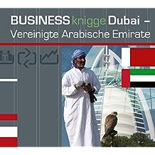Express-Wissen - Business Knigge Dubai/Vereinigte Arabische Emirate (Express-Wissen / Von Experten für Experten: praxisnah – mobil – schnell – auf den Punkt.)